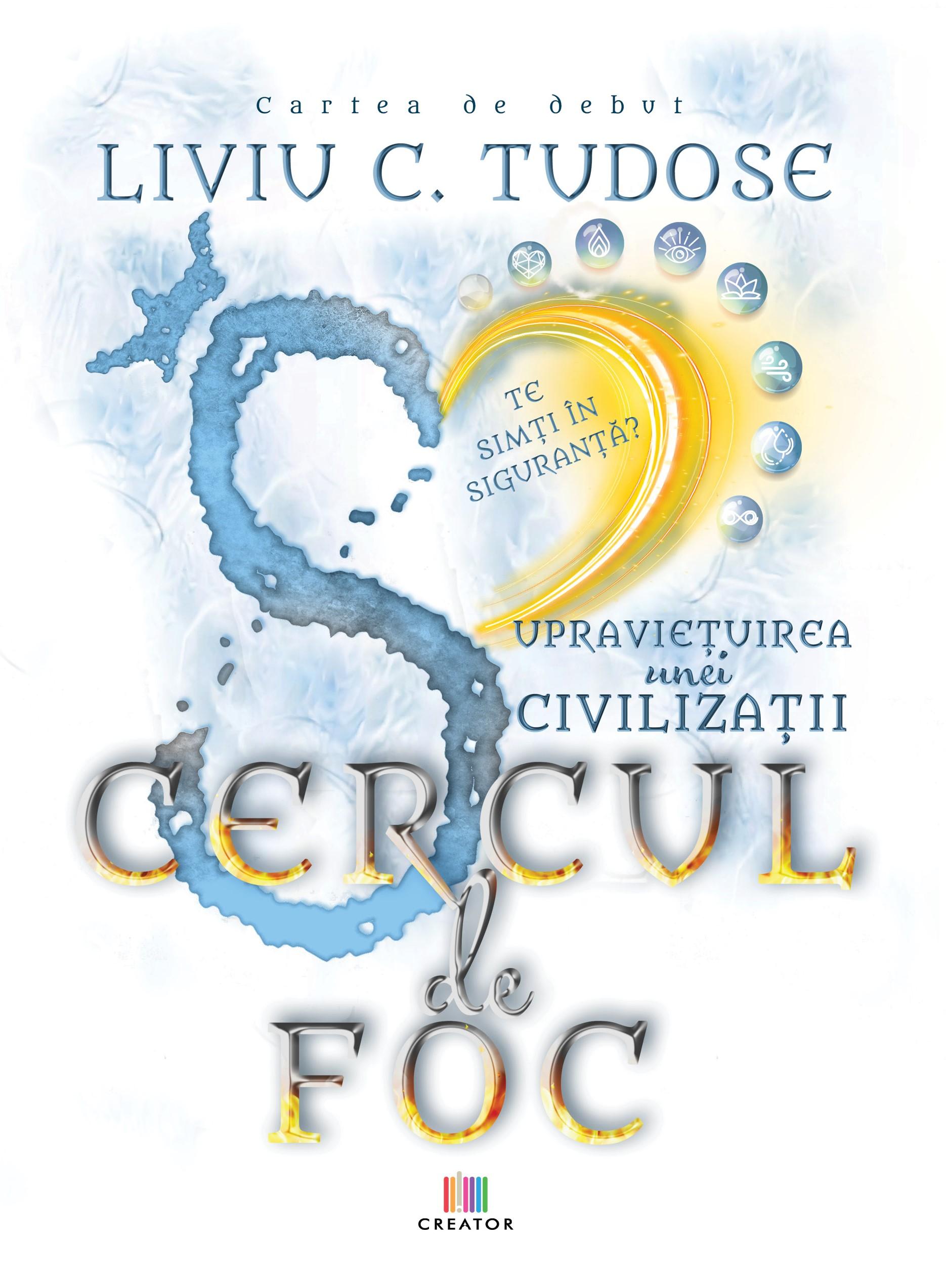 Liviu C Tudose - Supraviețuirea unei civilizații - Cercul de foc - www.liviutudose.ro - Copertă